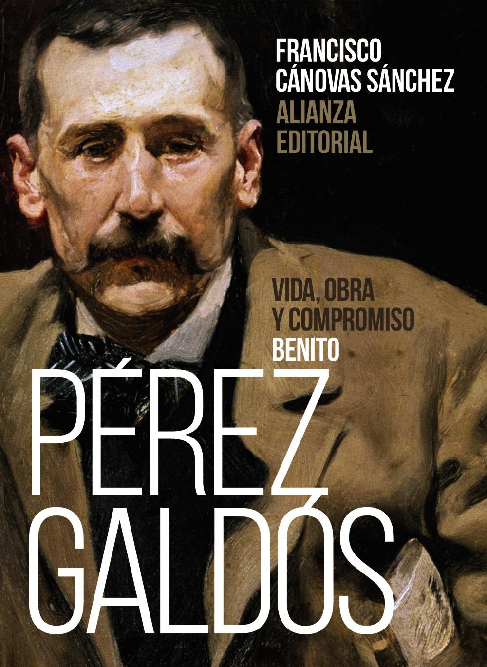 Benito Pérez Galdós: Vida, obra y compromiso - Alianza Editorial